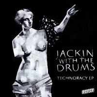 Technoracy - EP — Jackin With the Drums
