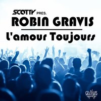 L'amour toujours — Scotty Presents Robin Gravis