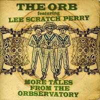 "More Tales from the Orbservatory — Lee ""Scratch"" Perry, The Orb"