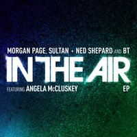 In the Air — BT, Sultan & Ned Shepard, Morgan Page, Morgan Page, Sultan & Ned Shepard, BT