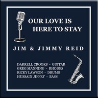 (Our Love Is) Here to Stay — Jim and Jimmy Reid
