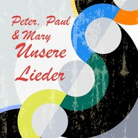Unsere Lieder — Peter, Paul & Mary, Paul and Mary
