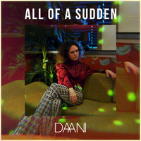 All of a Sudden — DAANI
