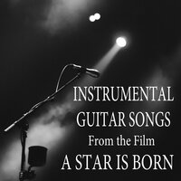 "Instrumental Guitar Songs (From the Film ""A Star Is Born"") — Steve Petrunak"