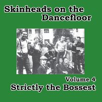 Skinheads on the Dancefloor, Vol. 4 - Strictly the Bossest — сборник
