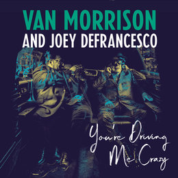 You're Driving Me Crazy — Joey DeFrancesco, Van Morrison