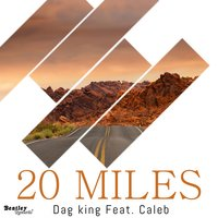 20 Miles — Dag King feat. Caleb