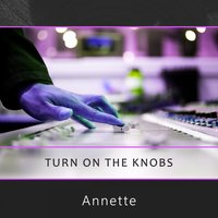Turn On The Knobs — Annette