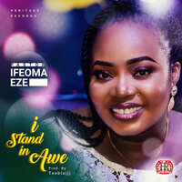 I Stand In Awe — Pastor Ifeoma Eze