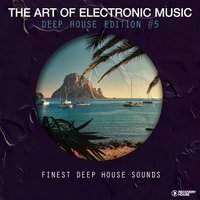 The Art of Electronic Music - Deep House Edition, Vol. 5 — сборник