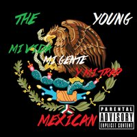 Mi Vida , Mi Gente Y Mi Trap — The Young Mexican