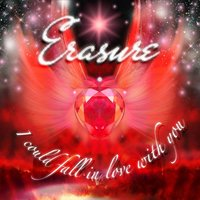 I Could Fall In Love With You — Erasure