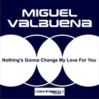 Nothing's Gonna Change My Love for You — Miguel Valbuena