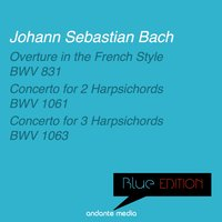 Blue Edition - Bach: Overture in the French Style & Concertos for Harpsichords — Jörg Faerber, Christiane Jaccottet, Württembergisches Kammerorchester, Christine Soretti, Christine Soretti, Christiane Jaccottet, Jörg Faerber, Württembergisches Kammerorchester, Иоганн Себастьян Бах