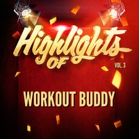 Highlights of Workout Buddy, Vol. 3 — Workout Buddy