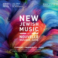 New Jewish Music, Vol. 1 - Azrieli Music Prizes — The Czech National Symphony Orchestra, Steven Mercurio, Lukas Foss, Brian Current, Wlad Marhulets