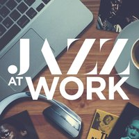 Jazz at Work - Relax, work and study with a best of jazz songs — сборник