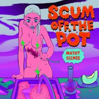 Scum Off The Pot — MAYOT, SEEMEE