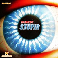 Stupid — DJ Enemy