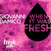 When It Was Fresh — Giovanni Damico
