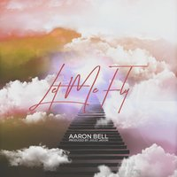 Let Me Fly — Aaron Bell