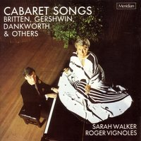 Cabaret Songs: Britten, Gershwin, Dankworth & Others — Ira Gershwin, T.S. Eliot, Noël Coward, Roger Vignoles, Sarah Walker, John Dankworth, Джордж Гершвин, Бенджамин Бриттен, Чарлз Айвз