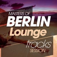 Masters of Berlin Lounge Tracks Session — сборник