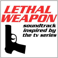 Lethal Weapon (Soundtrack Inspired by the TV Series) — Fandom