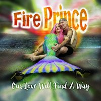 Our Love Will Find a Way — Fire Prince