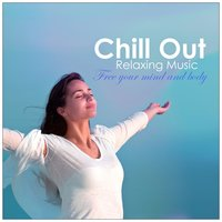 Chill out Relaxing Music: Free Your Mind and Body — сборник