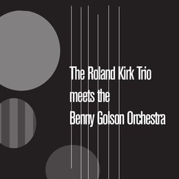 The Roland Kirk Quartet Meets the Benny Golson Orchestra — Roland Kirk