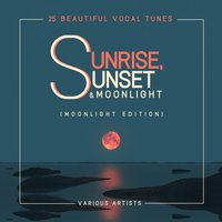 Sunrise, Sunset & Moonlight (25 Beautiful Vocal Tunes) — сборник