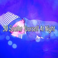 50 Soothe Yourself At Night — White Noise For Baby Sleep