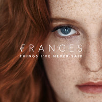 Things I've Never Said — Frances