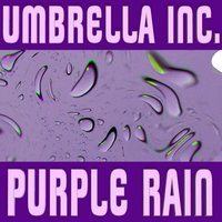 Purple Rain — Umbrella INC., Umbrella INC