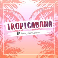 Tropicabana — Roowy & Inluciano