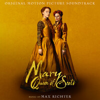 Mary Queen Of Scots — Max Richter