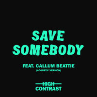 Save Somebody — High Contrast, Callum Beattie