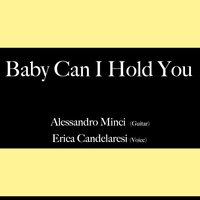 Baby Can I Hold You — Alessandro Minci, Erica Candelaresi, Alessandro Minci, Erica Candelaresi