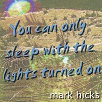 You Can Only Sleep with the Lights Turned On — Mark Hicks