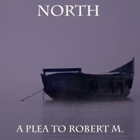 A Plea to Robert M. — North