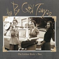 The Littlest Birds #2 — The Be Good Tanyas