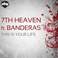 This is Your Life — Banderas, 7th Heaven