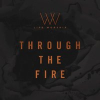 Through the Fire — Life Worship