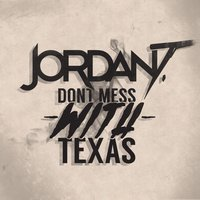 Don't Mess With Texas - Single — Jordan T