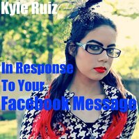 In Response to Your Facebook Message — Kyle Ruiz