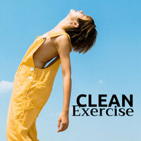 Clean Exercise - Relaxing Electronic Music for Healthy Living — Gym Clean