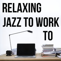 Relaxing Jazz to Work To — сборник