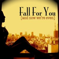 Fall for You — And Now We're Even