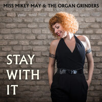 Stay With It — The Organ Grinders, Miss Mikey May